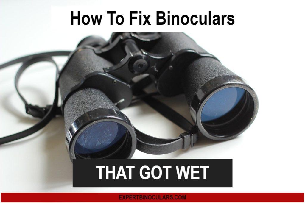 How To Fix Binoculars That Got Wet